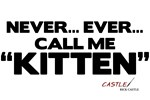 Never... Ever... Call Me Kitten