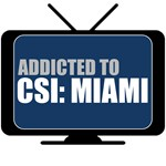 Addicted to CSI: Miami