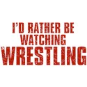 I'd Rather Be Watching Wrestling