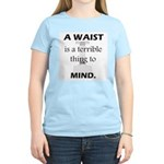 A Waist is a Terrible Thing to Mind T-Shirts Gifts Women's Light T-Shirt