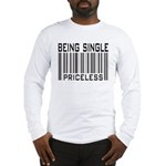 Being Single Priceless Dating Long Sleeve T-Shirt
