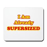 I Am Already Supersized T-Shirts & Gifts Mousepad