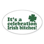 It's a celebration Irish Bitches Sticker (Oval)