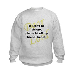 Lord, If I Can't Be Skinny, Let My Friends Be Fat Kids Sweatshirt