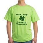Irish Today, Hungover Tomorrow Green T-Shirt