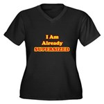 I Am Already Supersized T-Shirts & Gifts Women's Plus Size V-Neck Dark T-Shirt