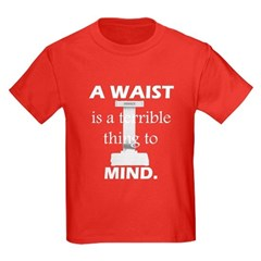 A Waist is a Terrible Thing to Mind T-Shirts Gifts Kids Dark T-Shirt