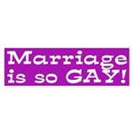 Marriage is so Gay! (bumper sticker)