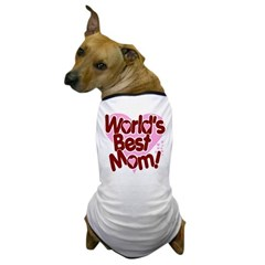 World's BEST Mom! Dog T-Shirt