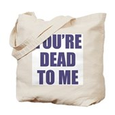 You're Dead to Me Tote Bag