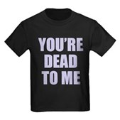 You're Dead to Me Kids Dark T-Shirt