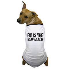 Fat Is The New Black Funny T-Shirts & Gifts Dog T-Shirt