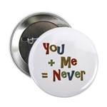 Funny You + Me = Never School Button