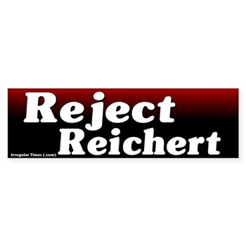 Reject Reichert bumper sticker against Dave Reichert, the mediocre Republican congressman