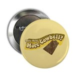 Gotta Have More Cowbell Button