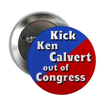 Ken Calvert?  What a tool.  What a chump of a tool of religious right-wing fundamentalists.  What an embarrassment!  (Anti-Calvert button)