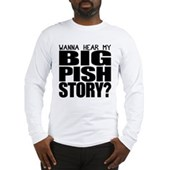 Wanna hear my BIG PISH story? Long Sleeve T-Shirt