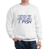 Through Rain or Sleet... I Pish Sweatshirt