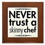 Never Trust A Skinny Chef Framed Tile