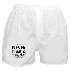 Never Trust A Skinny Chef Boxer Shorts