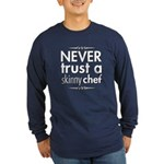 Never Trust A Skinny Chef Long Sleeve Dark T-Shirt