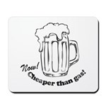 Beer: Now! Cheaper than Gas! Mousepad