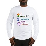 I Am Someone with Autism Long Sleeve T-Shirt