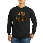 Scary Autistic Long Sleeve Dark T-Shirt