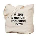 A .jpg is Worth 1000 .txt's Tote Bag