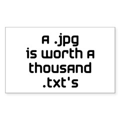 A .jpg is Worth 1000 .txt's Sticker (Rectangle)
