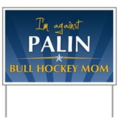 I'm Against Palin Bull Hockey Yard Sign