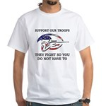 SUPPORT OUR TROOPS THEY FIGHT White T-Shirt