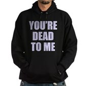 You're Dead to Me Hoodie (dark)