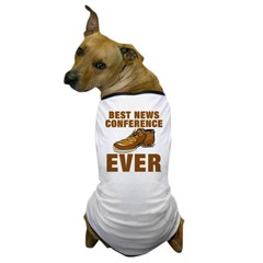 Anti-Bush Best News Conference Ever Shoe Incident Dog T-Shirt