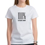 100 Percent Over Him Women's T-Shirt