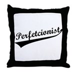 Funny Perfetcionist T-Shirts Throw Pillow