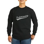 Funny Perfetcionist T-Shirts Long Sleeve Dark T-Shirt