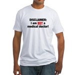 Disclaimer: I am NOT a Medical Doctor Fitted T-Shirt