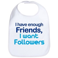 I Have Enough Friends - I Want Followers Bib