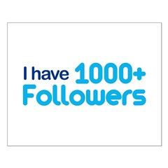 I Have 1000+ Followers Small Poster