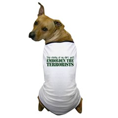 Embolden the Terrorists Dog T-Shirt