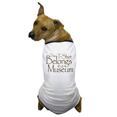 This T-Shirt Belongs in a Museum Dog T-Shirt