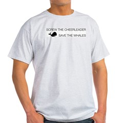 Screw the Cheerleader - Save the Whales Light T-Shirt