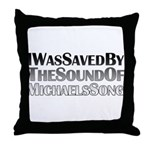 I Was Saved By The Sound Of Michael's Song Throw Pillow