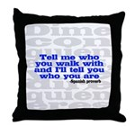 Dime con quin andas, y te dir quin eres Throw Pillow