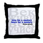 Live for a Century, Learn for a Century Throw Pillow