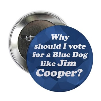 Why Should I Vote for a Blue Dog like Jim Cooper? (Liberal anti-Cooper congressional campaign button for a Blue Tennessee)