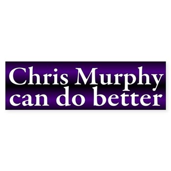 Rep. Chris Murphy of Connecticut can do better than this (progressive disappointment bumper sticker).