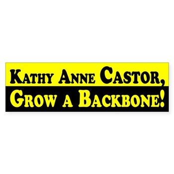 Rep. Kathy Anne Castor, Grow a Backbone!  (Bumper Sticker chastising Rep. Castor for a less than stellar legislative record as a Democrat)