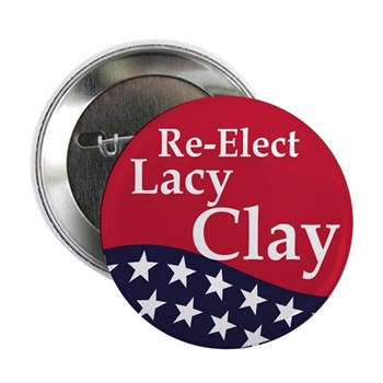 Re-Elect Lacy Clay to Congress (Sturdy Metal Pinback Button for the Missouri Congressional Elections)